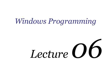 Windows Programming Lecture 06. Data Types Classification Data types are classified in two categories that is, – those data types which stores decimal.