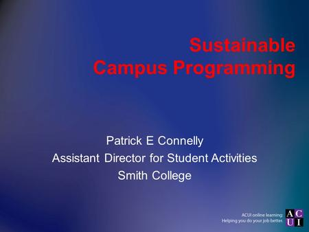 Sustainable Campus Programming Patrick E Connelly Assistant Director for Student Activities Smith College.