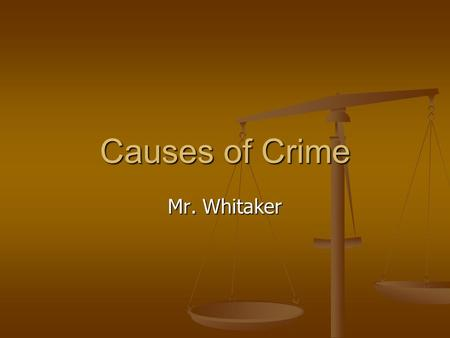 Causes of Crime Mr. Whitaker. Daily Quote You've got to get up every morning with determination if you're going to go to bed with satisfaction. -- George.