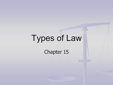 Types of Law Chapter 15. Types of Law Common Law- law based on court decisions and past examples rather than legal code Common Law- law based on court.