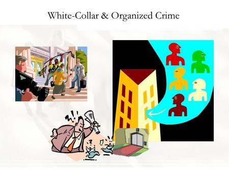 White-Collar & Organized Crime. Introduction People who wear white collars to work steal and kill, but they use guilt and deceit. More money is stolen.