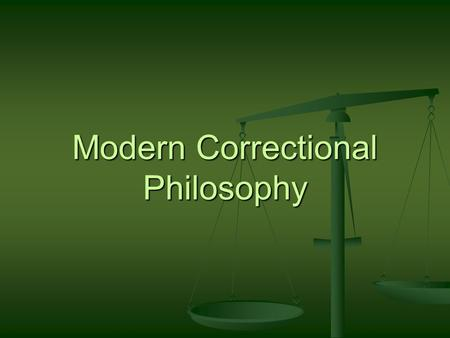 Modern Correctional Philosophy. Performance Objectives Refer to POST performance objectives Refer to POST performance objectives.