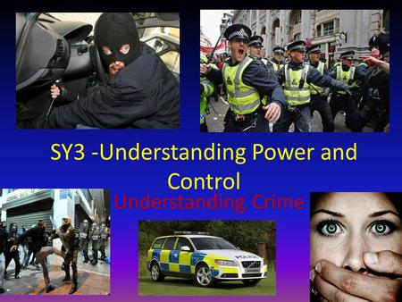 SY3 -Understanding Power and Control Understanding Crime Mrs Leigh Ashford.