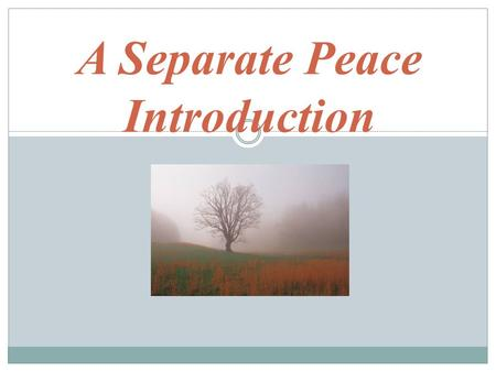 A Separate Peace Introduction. Author John Knowles was born September 16, 1926 in Fairmont, West Virginia. At the age of 15, Knowles attended New Hampshire's.