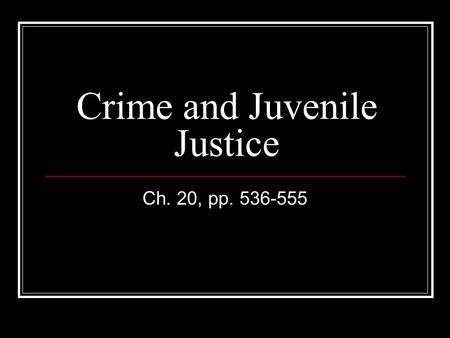 Crime and Juvenile Justice Ch. 20, pp. 536-555. Crime in American Society 10 million property crimes 1.5 million violent crimes Costs us billions of dollars.