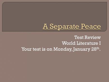 Test Review World Literature I Your test is on Monday, January 28 th.