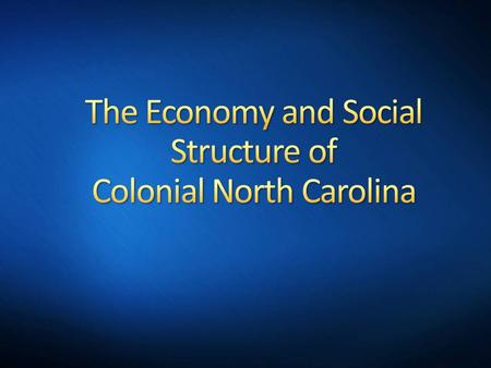 I can identify the social divisions that emerged in colonial North Carolina. DateLesson TitlePage # Colonial North Carolina.