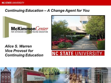 Continuing Education – A Change Agent for You 1 Alice S. Warren Vice Provost for Continuing Education.