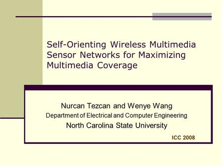 Self-Orienting Wireless Multimedia Sensor Networks for Maximizing Multimedia Coverage Nurcan Tezcan and Wenye Wang Department of Electrical and Computer.