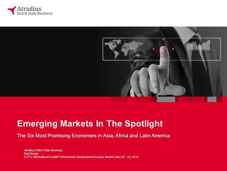 Emerging Markets In The Spotlight The Six Most Promising Economies in Asia, Africa and Latin America Atradius Dutch State Business Bert Burger ICTF's International.