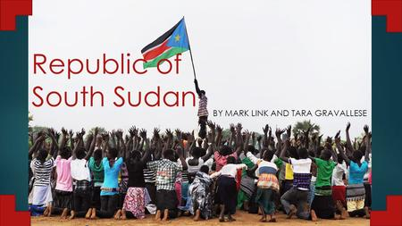 Republic of South Sudan BY MARK LINK AND TARA GRAVALLESE.