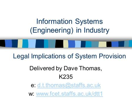 Information Systems (Engineering) in Industry Legal Implications of System Provision Delivered by Dave Thomas, K235 e: