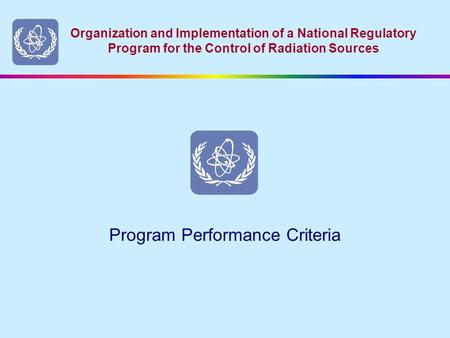 Organization and Implementation of a National Regulatory Program for the Control of Radiation Sources Program Performance Criteria.