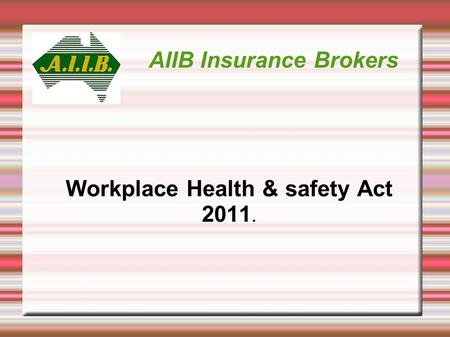 AIIB Insurance Brokers Workplace Health & safety Act 2011.