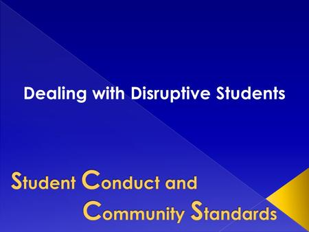 Dealing with Disruptive Students.  Committed to promoting student development and a campus environment that is safe and conducive to learning. We accomplish.