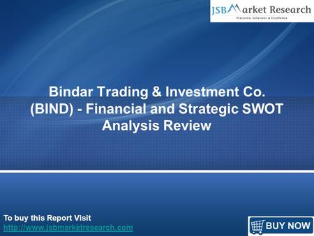 To buy this Report Visit  Bindar Trading & Investment Co. (BIND) - Financial and Strategic SWOT Analysis Review.