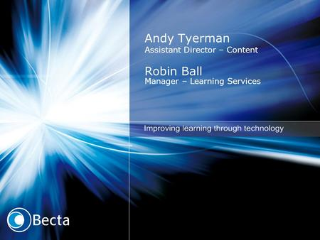 Andy Tyerman Assistant Director – Content Robin Ball Manager – Learning Services.