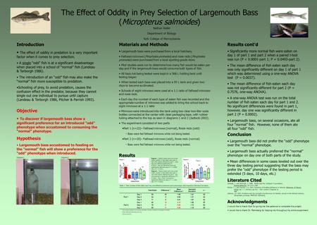 The Effect of Oddity in Prey Selection of Largemouth Bass (Micropterus salmoides) Introduction The effect of oddity in predation is a very important factor.