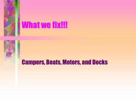 What we fix!!! Campers, Boats, Motors, and Docks.
