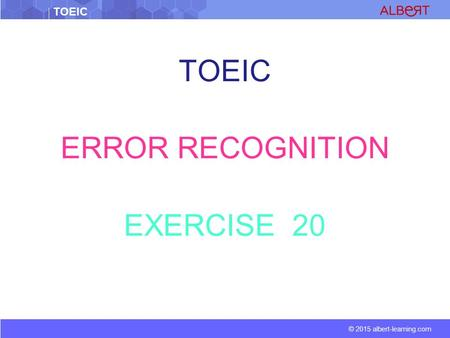 TOEIC © 2015 albert-learning.com TOEIC ERROR RECOGNITION EXERCISE 20.