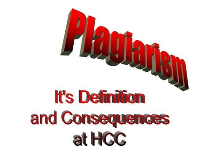 "Sources for definitions and explanations of the term plagiarism and the consequences of plagiarism: I.Class Syllabus, p. 3 ""Academic Dishonesty"" II. Student."