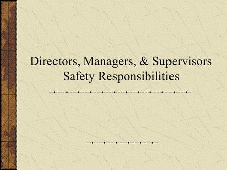 Directors, Managers, & Supervisors Safety Responsibilities.