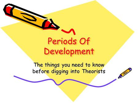 Periods Of Development The things you need to know before digging into Theorists.