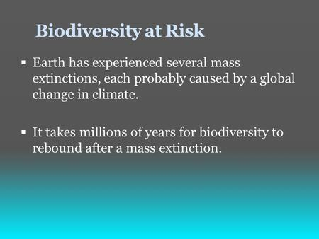 Biodiversity at Risk  Earth has experienced several mass extinctions, each probably caused by a global change in climate.  It takes millions of years.