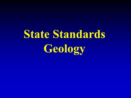 State Standards Geology. Understand the history of Earth and its life forms based on evidence of change recorded in fossil records and landforms.