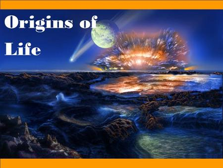 Origins of Life. Earth was very different Billions of Years Ago The Earth is thought to be 4.6 Billion Years Old Early Earth was lifeless –Intensely hot.