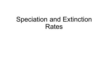 Speciation and Extinction Rates. The history of Earth as been shaped by the rise and fall of groups of organisms Concept 23.2: The rise and fall of groups.