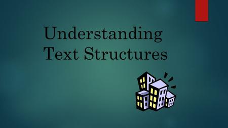 "Understanding Text Structures. What is a text structure?  A ""structure"" is a building or framework  ""Text structure"" refers to how a piece of text is."