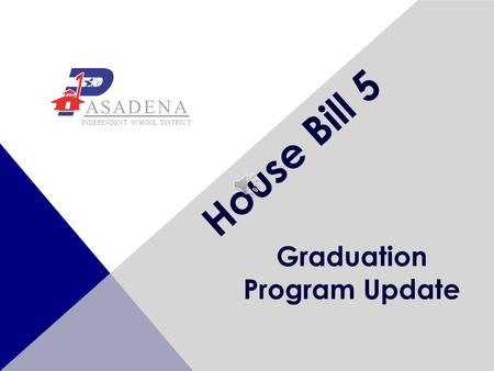 House Bill 5 Graduation Program Update ASADENA INDEPENDENT SCHOOL DISTRICT.