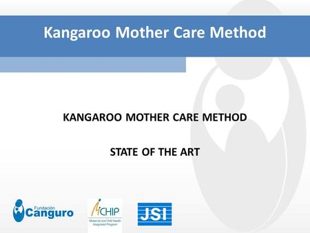Kangaroo Mother Care Method KANGAROO MOTHER CARE METHOD STATE OF THE ART.