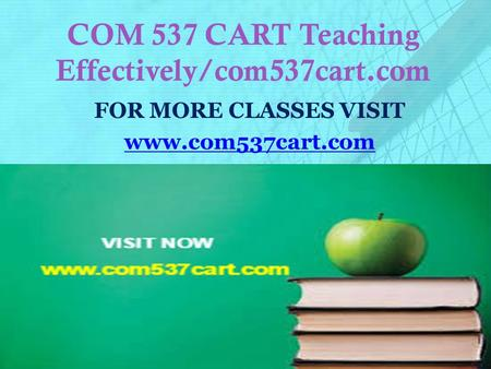 COM 537 CART Teaching Effectively/com537cart.com FOR MORE CLASSES VISIT www.com537cart.com.