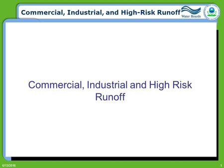 Commercial, Industrial, and High-Risk Runoff 6/13/20161 Commercial, Industrial and High Risk Runoff.
