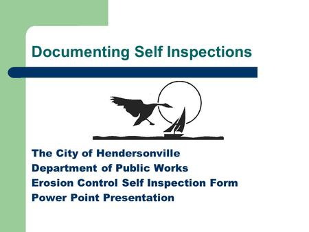 Documenting Self Inspections The City of Hendersonville Department of Public Works Erosion Control Self Inspection Form Power Point Presentation.