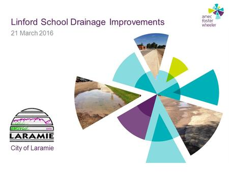 Linford School Drainage Improvements 21 March 2016 City of Laramie.