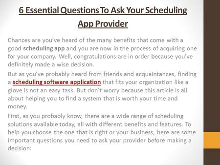 6 Essential Questions To Ask Your Scheduling App Provider Chances are you've heard of the many benefits that come with a good scheduling app and you are.