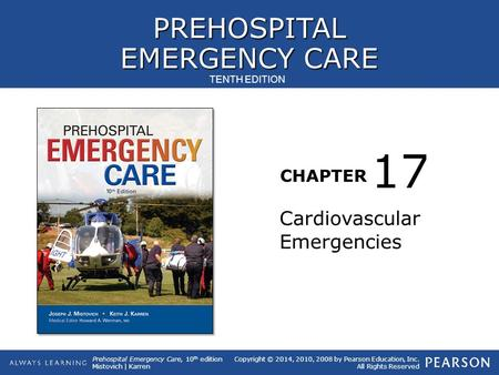 PREHOSPITAL EMERGENCY CARE CHAPTER Copyright © 2014, 2010, 2008 by Pearson Education, Inc. All Rights Reserved Prehospital Emergency Care, 10 th edition.