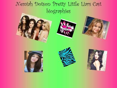Nemiah Dotson Pretty Little Liars Cast biographies.