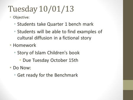 Tuesday 10/01/13 Objective: Students take Quarter 1 bench mark Students will be able to find examples of cultural diffusion in a fictional story Homework.