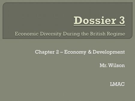 Chapter 2 – Economy & Development Mr. Wilson LMAC.