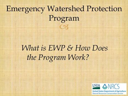  What is EWP & How Does the Program Work? Emergency Watershed Protection Program.
