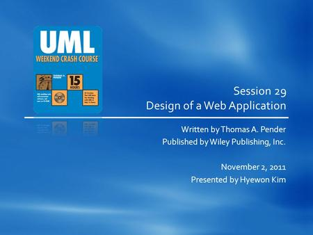 Session 29 Design of a Web Application Written by Thomas A. Pender Published by Wiley Publishing, Inc. November 2, 2011 Presented by Hyewon Kim.