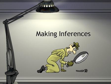 Making Inferences. Inference Take what you know and make a guess! Draw personal meaning from text (words) or pictures. You use clues to come to your own.