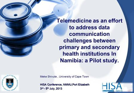 Telemedicine as an effort to address data communication challenges between primary and secondary health institutions In Namibia: a Pilot study. Meke Shivute,