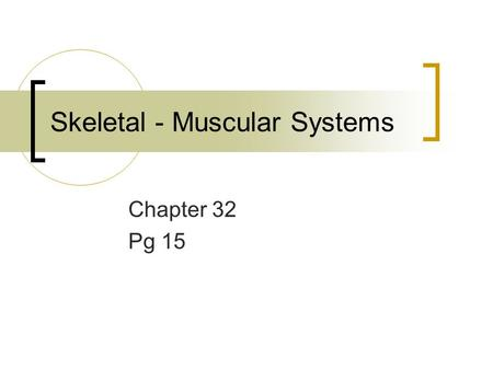 Skeletal - Muscular Systems Chapter 32 Pg 15. 1. What are the structures and functions of the skeletal system?