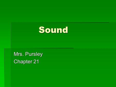 Sound Mrs. Pursley Chapter 21. What type of wave is Sound ???  Sound is a MECHANICAL wave.  Sound is also a LONGITUDINAL wave.  Draw an example of.
