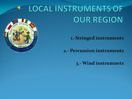 1.-Stringed instruments 2.- Percussion instruments 3.- Wind instrumnets.